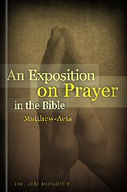 An Exposition on Prayer in the Bible: Matthew-Acts