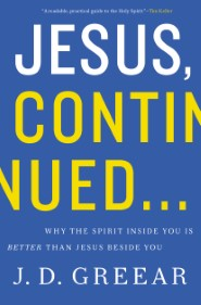 Jesus, Continued…: Why the Spirit Inside You is Better than Jesus Beside You