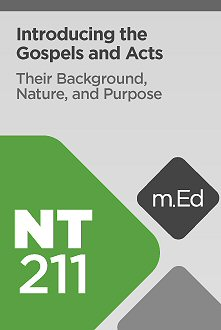 Mobile Ed: NT211 Introducing the Gospels and Acts: Their Background, Nature, and Purpose (6 hour course)