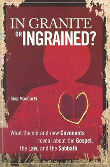 In Granite or Ingrained? What the Old and New Covenants Reveal about the Gospel, the Law, and the Sabbath