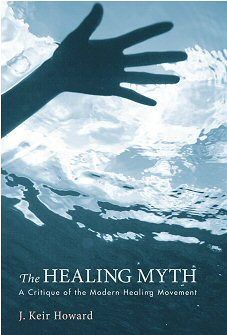 The Healing Myth: A Critique of the Modern Healing Movement