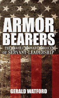Armorbearers: The Revolutionary Choices of Servant-Leadership