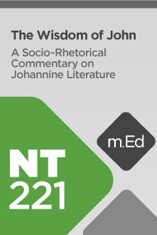 Mobile Ed: NT221 The Wisdom of John: A Socio-Rhetorical Commentary on Johannine Literature (13 hour course)