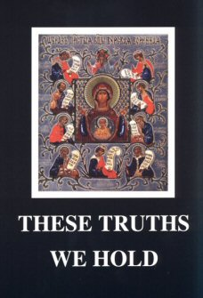These Truths We Hold: The Holy Orthodox Church: Her Life and Teachings