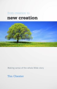 From Creation to New Creation: Making Sense of the Whole Bible Story
