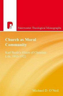 Church As Moral Community: Karl Barth's Vision of Christian Life 1915–1922