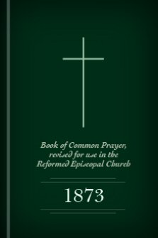 Book of Common Prayer, revised for use in the Reformed Episcopal Church, 1873