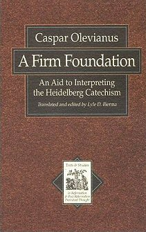 A Firm Foundation: An Aid to Interpreting the Heidelberg Catechism