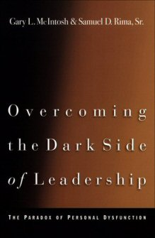 Overcoming the Dark Side of Leadership: The Paradox of Personal Dysfunction, rev. ed.