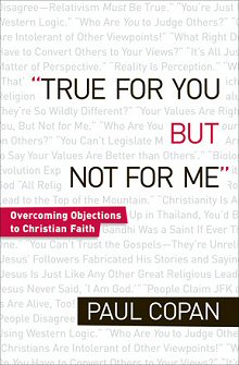 """True for You, But Not for Me"": Overcoming Objections to Christian Faith, rev. ed."
