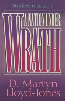A Nation under Wrath: Studies in Isaiah 5