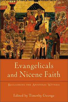 Evangelicals and Nicene Faith: Reclaiming the Apostolic Witness
