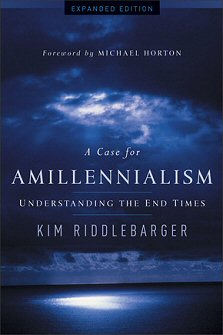 A Case for Amillennialism, Expanded Edition: Understanding the End Times