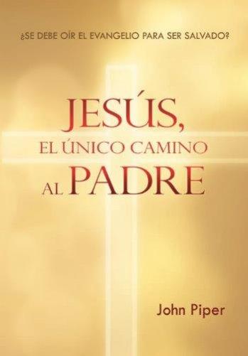 Jesús, el único camino al Padre (John Piper)