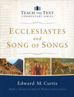 Teach the Text Commentary: Ecclesiastes and Song of Songs