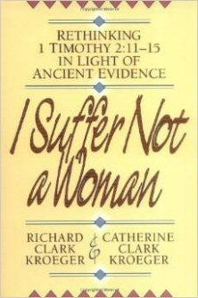I Suffer Not a Woman: Rethinking 1 Timothy 2:11–15 in Light of Ancient Evidence