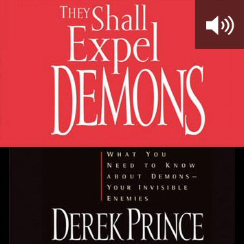 They Shall Expel Demons: What You Need to Know about Demons - Your Invisible Enemies (audio)