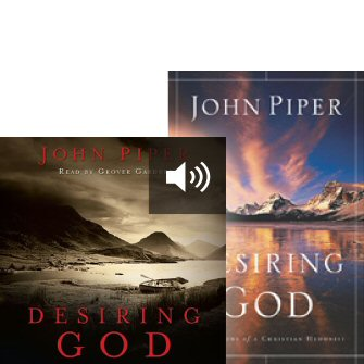 Desiring God: Meditations of A Christian Hedonist (with audio)