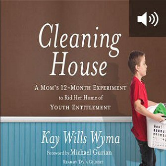 Cleaning House: A Mom's Twelve-Month Experiment to Rid Her Home of Youth Entitlement (audio)