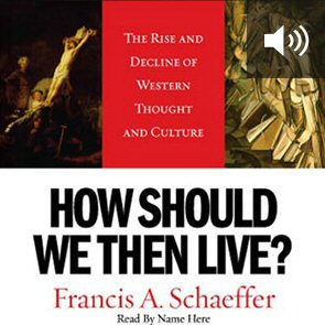 How Should We Then Live: The Rise and Decline of Western Thought and Culture (audio)