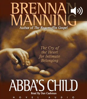 Abba's Child: The Cry of the Heart for Intimate Belonging (audio)