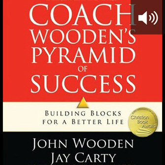 Coach Wooden's Pyramid of Success: Building Blocks for a Better Life (audio)