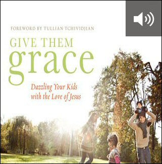Give Them Grace: Dazzling Your Kids with the Love of Jesus (audio)