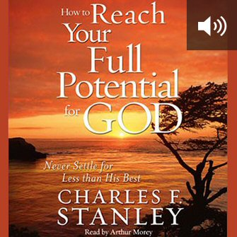 How to Reach Your Full Potential for God: Never Settle for Less Than His Best! (audio)