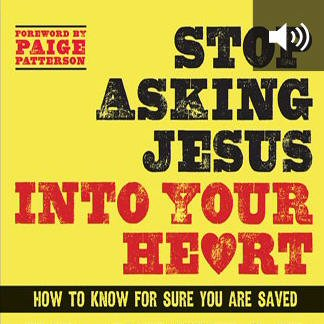 Stop Asking Jesus Into Your Heart: How to Know for Sure You Are Saved (audio)