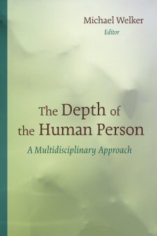The Depth of the Human Person: A Multidisciplinary Approach