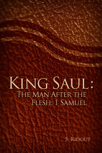 King Saul: The Man After the Flesh