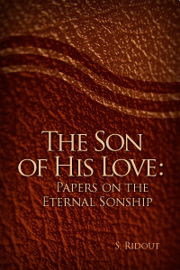 The Son of His Love: Papers on the Eternal Sonship
