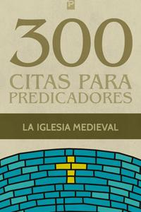 300 Citas para predicadores: de la iglesia medieval