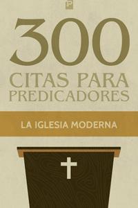 300 Citas para predicadores: de la iglesia moderna