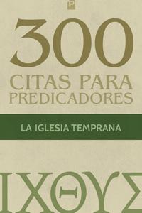 300 Citas para predicadores: de la iglesia temprana
