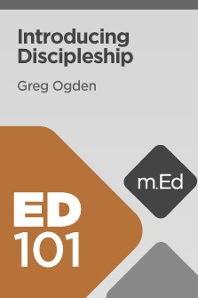 Mobile Ed: ED101 Introducing Discipleship (8 hour course)
