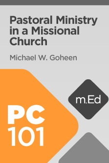 Mobile Ed: PC101 Pastoral Ministry in a Missional Church (7 hour course)