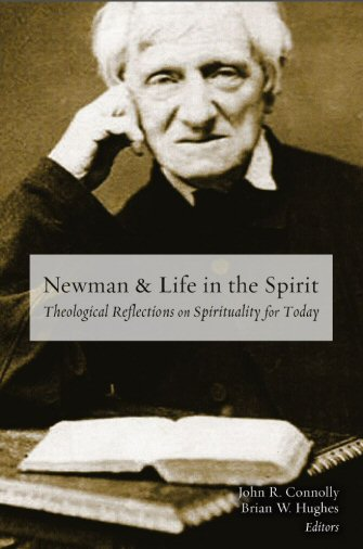 Newman and Life in the Spirit: Theological Reflections on Spirituality for Today