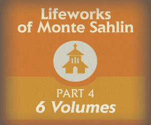 Lifeworks of Monte Sahlin, Part 4 (6 vols.)