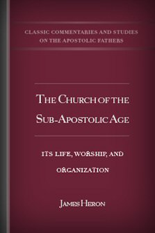 The Church of the Sub-Apostolic Age: Its Life, Worship, and
