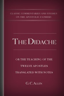 The Didache, or, The Teaching of the Twelve Apostles Translated with Notes