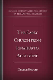 The Early Church from Ignatius to Augustine