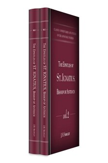 The Epistles of St. Ignatius, Bishop of Antioch, Volumes 1 & 2