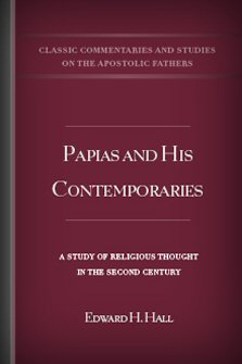 Papias and His Contemporaries: A Study of Religious Thought in the Second Century