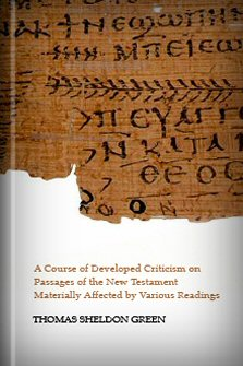 A Course of Developed Criticism on Passages of the New Testament Materially Affected by Various Readings