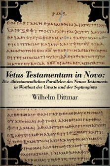 Vetus Testamentum in Novo: Die alttestamentlichen Parallelen des Neuen Testaments im Wortlaut der Urtexte und der Septuaginta