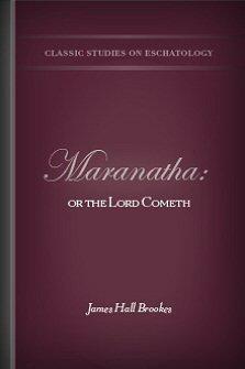 Maranatha: or the Lord Cometh