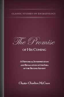 The Promise of His Coming: A Historical Interpretation and Revaluation of the Idea of the Second Advent