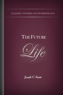 The Future Life: According to the Authority of Divine Revelation the Dictates of Sound Reason the General Consent of Mankind