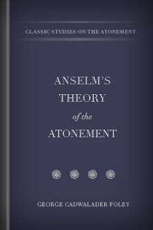 Anselm's Theory of the Atonement: The Bohlen Lectures, 1908